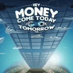 Hey Money Come Today Go Tomorrow Ya