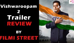 Vishwaroopam 2 Trailer Review by Filmi street