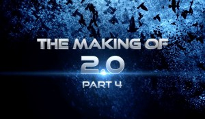 Making of 2.0 – Part 4