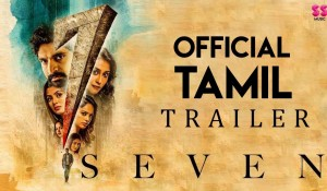7 (Seven) – Official Tamil Trailer